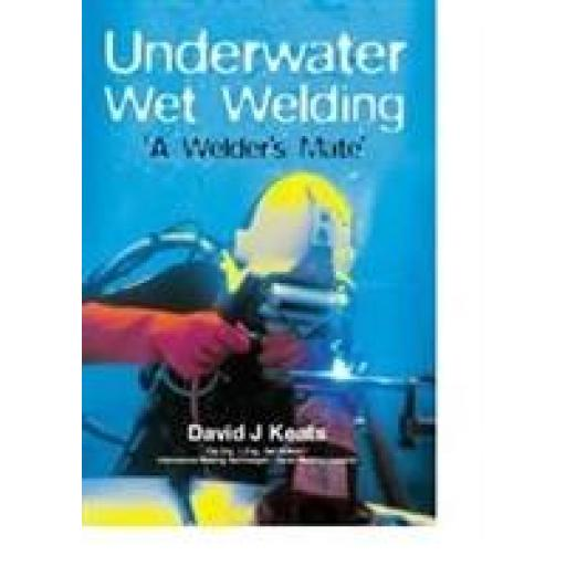 "Signed copy of ""Underwater Wet Welding - A Welder's Mate"" by David J. Keats"